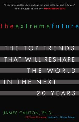 The Extreme Future By Canton, James, Ph.D.