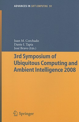 3rd Symposium of Ubiquitous Computing and Ambient Intelligence 2008 By Corchado, Juan Manuel (EDT)/ Tapia, Dante I. (EDT)/ Bravo, Jose (EDT)